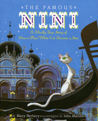 The Famous Nini: A Mostly True Story of How a Plain White Cat Became a Star. Copyright © 2010 John Manders. Clarion Books